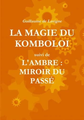 La Magie Du Komboloi suivi de L'Ambre: De Lavigne, Guillaume