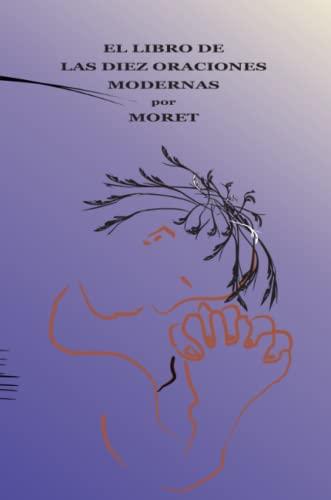 El Libro De Las Diez Oraciones Modernas Spanish Edition: Moret