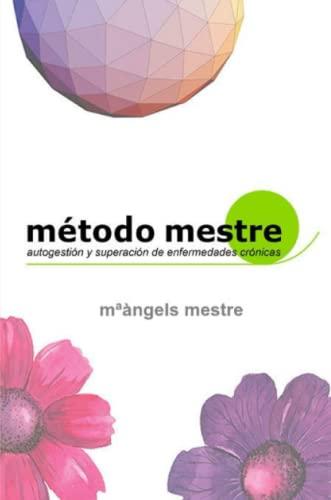 Metodo Mestre Para La Autogestion De Enfermedades: m*angels mestre