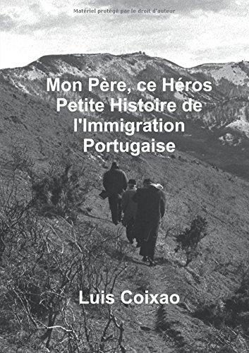 9781291656534: Mon père, ce héros - Petite histoire de l'Immigration Portugaise (French Edition)