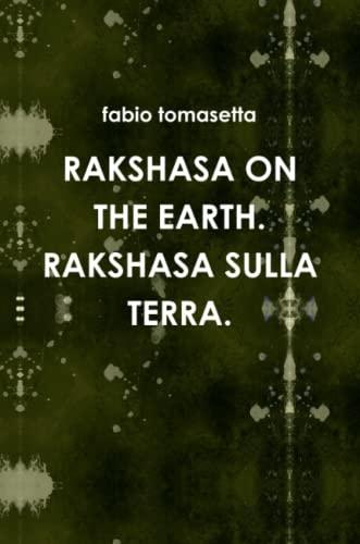 Rakshasa on the Earth. Rakshasa Sulla Terra.: autore fabio tomasetta