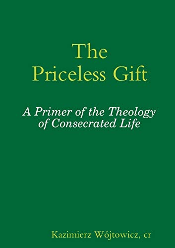 The Priceless Gift: A Primer of the Theology of Consecrated Life: Nau, Op, Sr. Pascale-Dominique