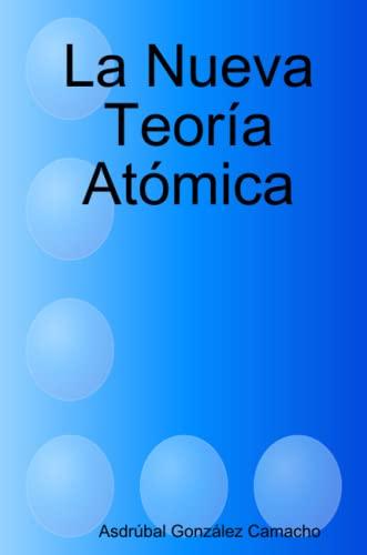 9781291692273: La Nueva Teoría Atómica (Spanish Edition)