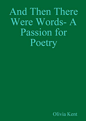 And Then There Were Words- A Passion for Poetry: Olivia Kent