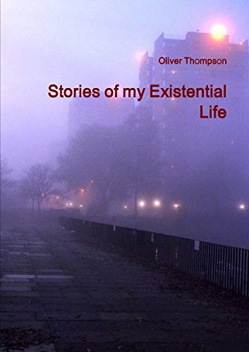 Stories of my Existential Life: Oliver Thompson