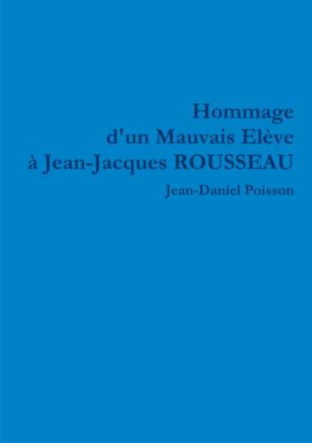 9781291747041: Hommage d'un Mauvais Elève à Jean-Jacques Rousseau (French Edition)