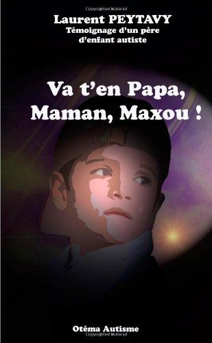 9781291760187: Va t'en papa, maman, maxou ! Témoignage d'un père d'enfant autiste