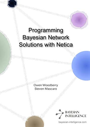 9781291812671: Programming Bayesian Network Solutions with Netica