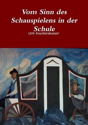 9781291822168: Vom Sinn des Schauspielens in der Schule (German Edition)