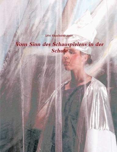 9781291845099: Vom Sinn Des Schauspielens in Der Schule (German Edition)