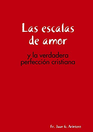 Las Escalas De Amor: y La Verdadera: Fr. Juan G.