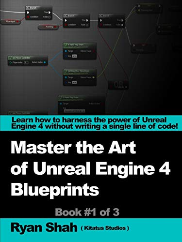 Mastering the Art of Unreal Engine 4 - Blueprints: Shah, Ryan