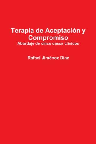 9781291914146: Terapia de Aceptación y Compromiso. Abordaje de cinco casos clínicos (Spanish Edition)