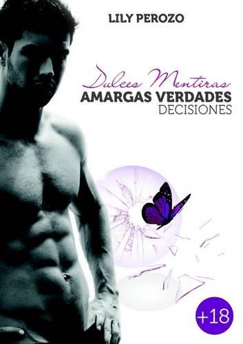9781291938067: Dulces Mentiras, Amargas Verdades: Decisiones (Spanish Edition)