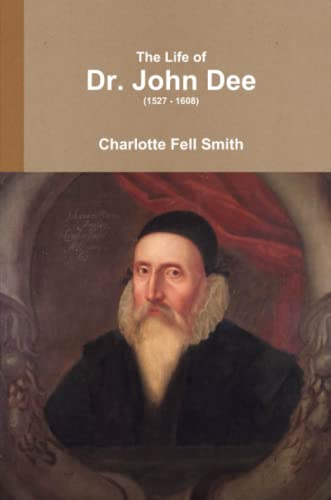 9781291940411: The Life of Dr. John Dee (1527 - 1608)