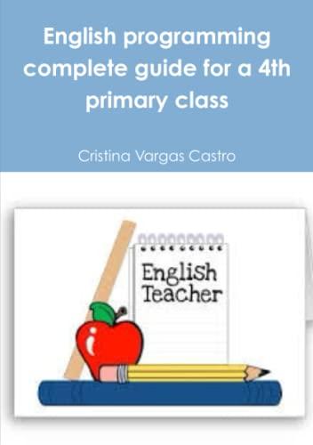 English Programming Complete Guide for a 4th: Cristina Vargas Castro