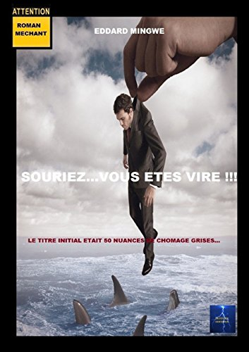 9781291946352: Souriez. . .Vous Etes Vire !!! (French Edition)