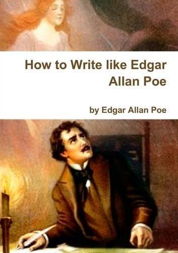 9781291948004: How to Write like Edgar Allan Poe - by Edgar Allan Poe