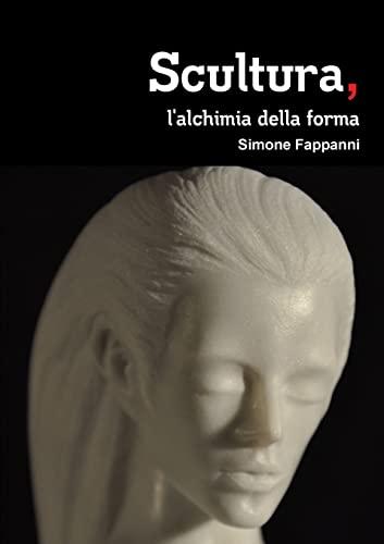 Scultura, L alchimia Della Forma (Paperback): Simone Fappanni