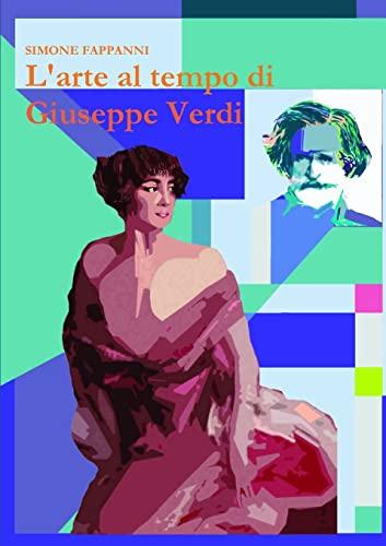9781291948899: L'arte al tempo di Giuseppe Verdi (Italian Edition)