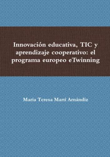 9781291966985: Innovación educativa, Tic y aprendizaje cooperativo: el programa europeo eTwinning (Spanish Edition)