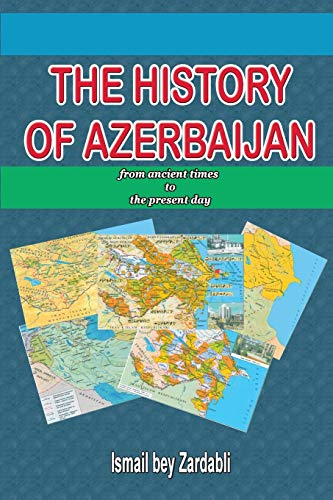 9781291971316: The History Of Azerbaijan: from ancient times to the present day