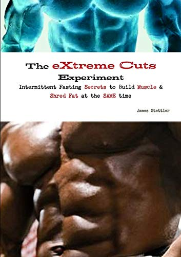 9781291971392: The Extreme Cuts Experiment - Intermittent Fasting Secrets to Build Muscle & Shred Fat - at the SAME time