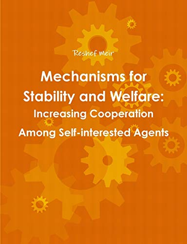 9781291979626: Mechanisms for Stability and Welfare: Increasing Cooperation among Self-interested Agents