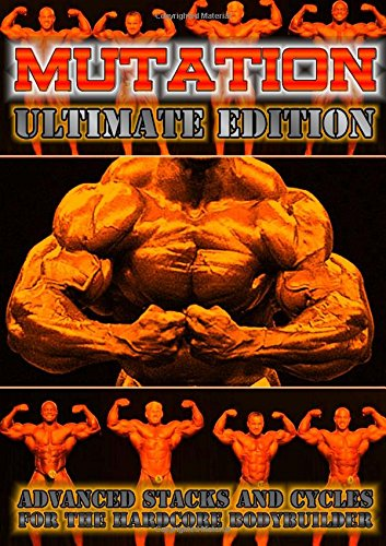 9781291988635: Mutation - Ultimate Edition - Advanced Stacks & Cycles for Hardcore Bodybuilders