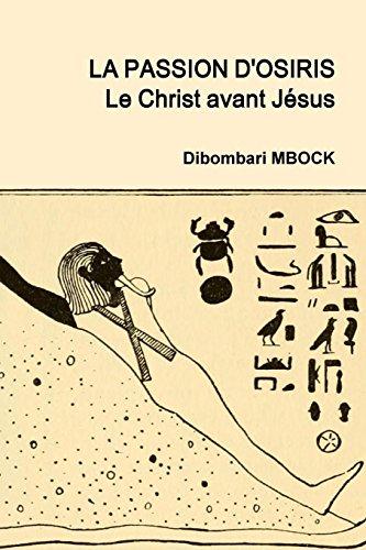 9781291994360: La Passion D'Osiris: Le Christ avant Jésus (French Edition)