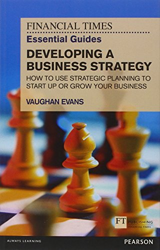 9781292002613: FT Essential Guide to Developing a Business Strategy: How to Use Strategic Planning to Start Up or Grow Your Business (Financial Times Series)