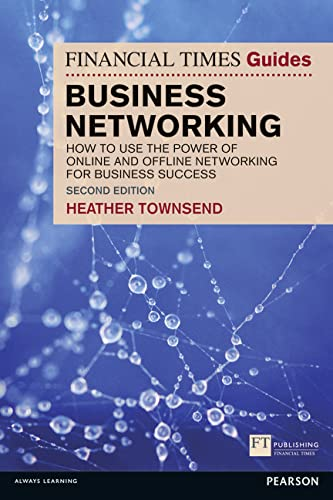 The Financial Times Guide to Business Networking: How to use the power of online and offline ...