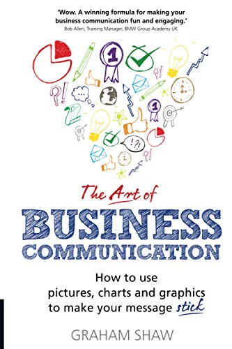 9781292017174: The Art of Business Communication: How to use pictures, charts and graphics to make your message stick