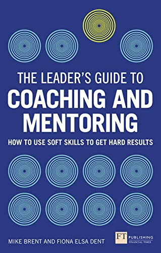9781292074344: The Leader's Guide to Coaching & Mentoring: How to Use Soft Skills to Get Hard Results