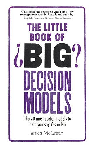 9781292098364: The Little Book of Big Decision Models: The 70 Most Useful Models to Help You Say Yes or No