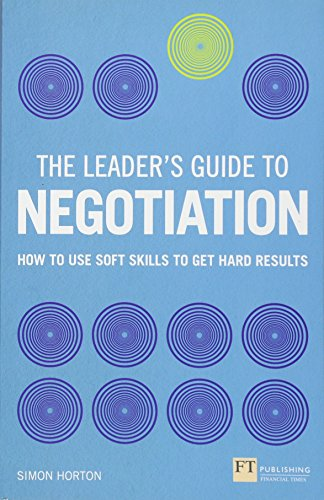 9781292112800: The Leader's Guide to Negotiation: How to Use Soft Skills to Get Hard Results (Financial Times Series)