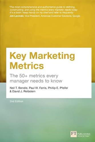 Key Marketing Metrics: The 50+ metrics every: Neil T. Bendle,