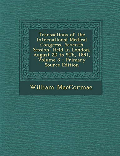 9781293000137: Transactions of the International Medical Congress, Seventh Session, Held in London, August 2D to 9Th, 1881, Volume 3