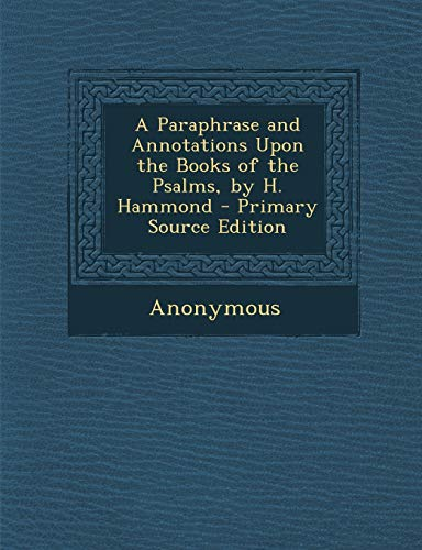 9781293000939: A Paraphrase and Annotations Upon the Books of the Psalms, by H. Hammond - Primary Source Edition