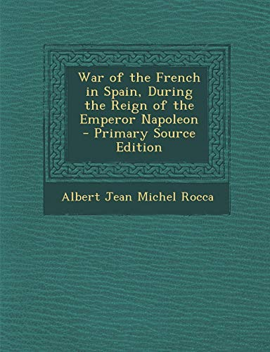 9781293001691: War of the French in Spain, During the Reign of the Emperor Napoleon