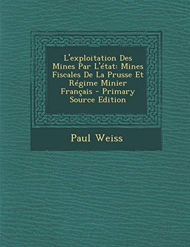 9781293003428: L'exploitation Des Mines Par L'état: Mines Fiscales De La Prusse Et Régime Minier Français - Primary Source Edition