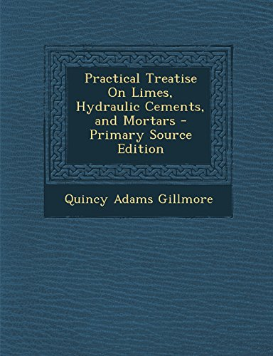 9781293005637: Practical Treatise On Limes, Hydraulic Cements, and Mortars