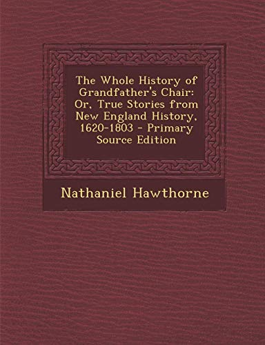 9781293009949: The Whole History of Grandfather's Chair: Or, True Stories from New England History, 1620-1803