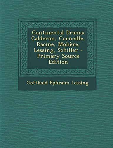9781293012017: Continental Drama: Calderon, Corneille, Racine, Molière, Lessing, Schiller - Primary Source Edition