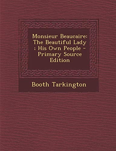 9781293015667: Monsieur Beaucaire: The Beautiful Lady ; His Own People