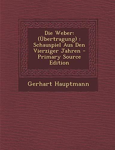 9781293029299: Die Weber: (Übertragung) : Schauspiel Aus Den Vierziger Jahren - Primary Source Edition (German Edition)