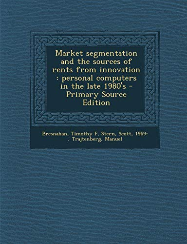 9781293043950: Market segmentation and the sources of rents from innovation: personal computers in the late 1980's