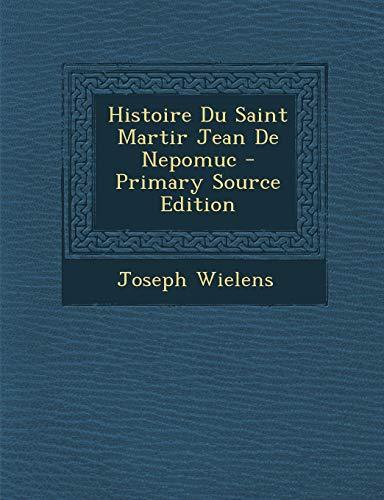 9781293046203: Histoire Du Saint Martir Jean de Nepomuc - Primary Source Edition