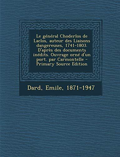 9781293051078: Le General Choderlos de Laclos, Auteur Des Liaisons Dangereuses, 1741-1803. D'Apres Des Documents Inedits. Ouvrage Orne D'Un Port. Par Carmontelle