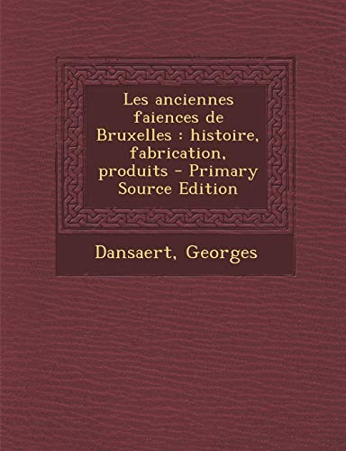 9781293051382: Les Anciennes Faiences de Bruxelles: Histoire, Fabrication, Produits - Primary Source Edition